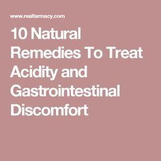 10 Natural Remedies To Treat Acidity and Gastrointestinal Discomfort