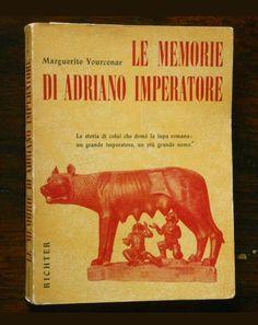 Le memorie di Adriano Imperatore, di Marguerite Yourcenar (Napoli, Richter, 1953)