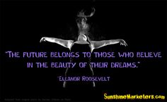 Believe in Your Dreams! www.SunshineMarketers.com #quotes #inspiration