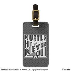#Baseball Hustlie Hit & Never Quit Baggage Tag. These easy to customize baggage tags make great gifts for sports fans and players! #Zazzle #LuggageTags #Customizable #Softball