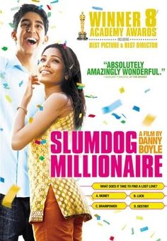 """Slumdog Millionaire, 2008. After coming within one question of winning it all on the Indian version of """"Who Wants to Be a Millionaire?,"""" 18-year-old Mumbai """"slumdog"""" Jamal Malik (Dev Patel) is arrested on suspicion that he cheated his way to the top. While in custody, he regales a jaded inspector (Irfan Khan) with remarkable tales of his life on the streets and the story of the woman (Freida Pinto) he loved and lost. Grade: 7.32/10"""