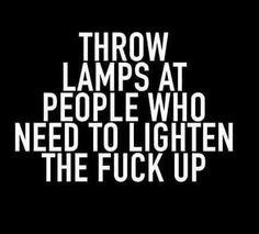 Hell yeah..f*ck yo lamp!