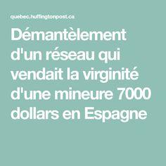 Démantèlement d'un réseau qui vendait la virginité d'une mineure 7000 dollars en Espagne Father, Canadian Dollar, Coal Miners, Spain, Pai