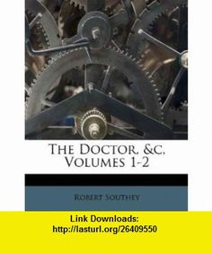 The Doctor, c, Volumes 1-2 (9781245112567) Robert Southey , ISBN-10: 1245112562  , ISBN-13: 978-1245112567 ,  , tutorials , pdf , ebook , torrent , downloads , rapidshare , filesonic , hotfile , megaupload , fileserve