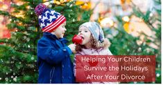 Helping Your Children Survive the Holidays After Your Divorce
