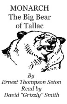 """Ernest Thompson Seton's book, """"Monarch, the Big Bear of Tallac."""" Published in 1919, it tells the story of a tiny Grizzly cub who grew to be the Monarch of the Plains -- and the Prisoner of humanity's arrogance."""