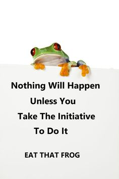 Nothing will happen unless you take the initiative to do it. Eat The Frog, Travel Party, Mark Twain, You Working, Positive Mindset, You Take, Presentation, Positivity, Inspire