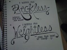 I wanna feel reckless, wanna live it up just because. I wanna feel weightless, cause that would be enough...