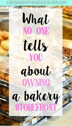 What no one tells you about owning a bakery storefront. The other side of the story. How to open a bakery. cautiouslyoptimistickitchen.com