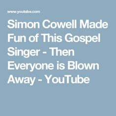 Simon Cowell Made Fun of This Gospel Singer - Then Everyone is Blown Away - YouTube