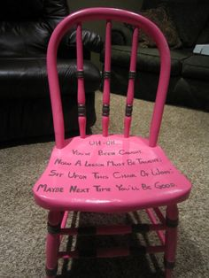 Time out chair... love the saying, just change the paint job :)