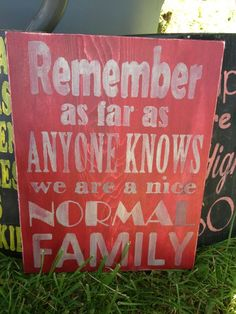 We are a Nice Normal Family... Funny Primitive Shabby Chic Sign. $20.00, via Etsy.