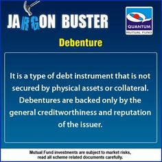 #JargonBuster Debenture It is a type of debt instrument that is not secured by physical assets or collateral. #Debentures are backed only by the general creditworthiness and reputation of the issuer.