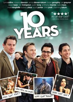 10 AÑOS (Ten Years; USA; 2011) Guión y  Dirección: Jamie Linden. Actores: Channing Tatum ; Rosario Dawson; Crist Pratt; Oscar Isaac; Max Minghella; Justin Long; Ari Graynor.