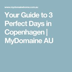 Your Guide to 3 Perfect Days in Copenhagen | MyDomaine AU