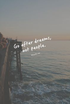 Go after dreams, not people!