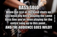 Finally someone understands bass players...