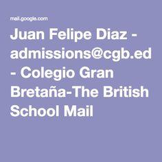Juan Felipe Diaz - admissions@cgb.edu.co - Colegio Gran Bretaña-The British School Mail