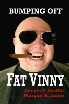 b79ff429da Will Kill for a Story  BUMPING OFF FAT VINNY