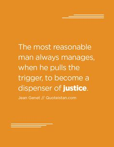The most reasonable man always manages, when he pulls the trigger, to become a dispenser of justice. Justice Quotes, Quote Of The Day, How To Become, Life Quotes, Inspirational Quotes, Motivation, Quotes About Life, Life Coach Quotes, Quote Life
