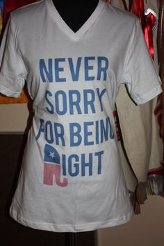 Never Sorry For Being Right Republican  Tank by CoreyClemDesigns, $16.00