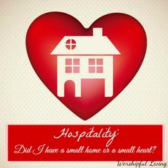 Hospitality: Did I have a small home or a small heart? - Worshipful Living