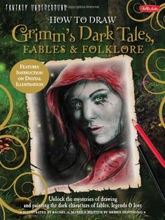 How to Draw Grimm's Dark Tales, Fables & Folklore: Unlock the mysteries of drawing and painting the dark characters of fables, legends, and lore (Fantasy Underground) by Merrie Destefano http://www.amazon.com/dp/1600583652/ref=cm_sw_r_pi_dp_lIpvub0MFZ27T