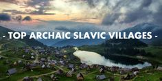 13 Archaic Villages of Slavs You Have to Visit | Slavorum