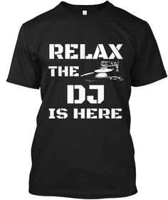 RELAX THE DJ IS HERE T-SHIRT #DJing #funnyshirts #support