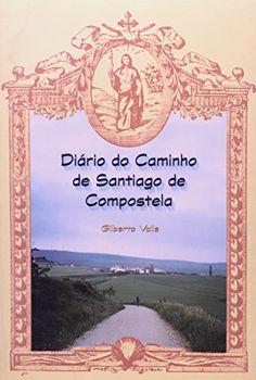 Diário do Caminho de Santiago de Compostela / Gilberto Valle São Paulo : TRIOM, 2004