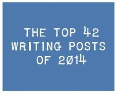 The Top 42 Writing Posts of 2014 - Writers Write