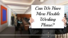 Can We Have More Flexible Working Please?
