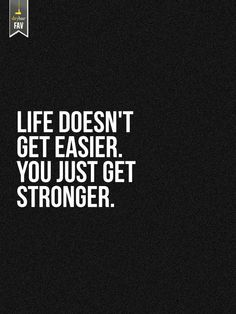 I do not entirely agree with this. Although in general life might not get easier what does get easier is how we handle life. Acquire life skills and you will find that problems are dealt with quicker and more effectively. This makes you stronger.