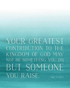 "Greatest Contribution quote by YSM Paper on Etsy | Andy Stanley parenting quote | ""Your greatest contribution to the Kingdom of God may not be something you do but someone you raise."""