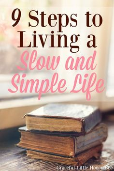 9 Steps to Living a Slow and Simple Life Feeling stressed? Check out this list o. 9 Steps to Living a Slow and Simple Life Feeling stressed? Check out this list of 9 steps to living