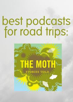 5b806fbfda9f4 best podcasts for road trips  The Moth - little things + big stuff Road  Trips