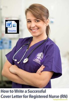 Learn How to Write a Successful Registered Nurse (RN) Cover Letter by Following the Guidelines.