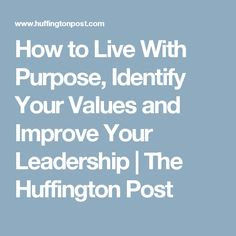 How to Live With Purpose, Identify Your Values and Improve Your Leadership Leading From The Front, Live With Purpose, Your Values, Team Building Activities, Continuing Education, Leadership Quotes, Self Help, Personal Development, Workplace