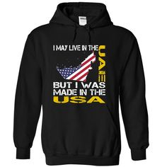 (Deal Tshirt 1 hour) I May Live in the United Arab Emirates But I Was Made in the US at Tshirt Family Hoodies, Funny Tee Shirts