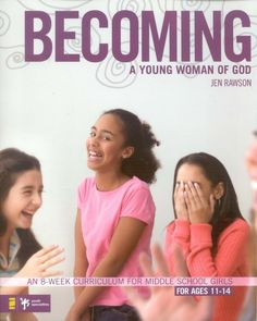 Becoming a Young Woman of God: An 8-Week Curriculum for Middle School Girls