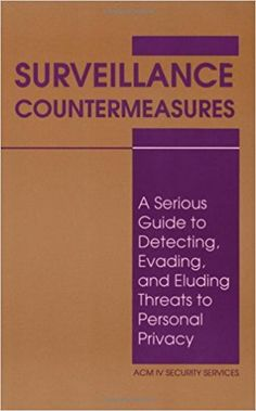 Surveillance Countermeasures: A Serious Guide To Detecting, Evading, And Eluding Threats To Personal Privacy: ACM IV Security Services: 9780873647632: Amazon.com: Books