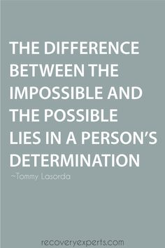 Motivational Quotes: The difference between the impossible and the possible lies in a person's determination.  Follow: https://www.pinterest.com/recoveryexpert/