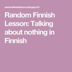 Random Finnish Lesson: Talking about nothing in Finnish