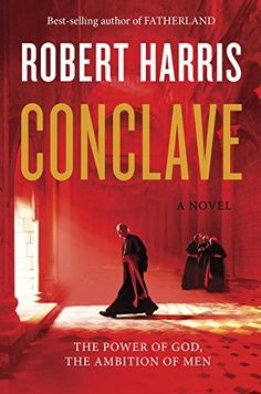 Conclave: A novel  by Robert Harris -  The pope is dead. Behind the locked doors of the Sistine Chapel, one hundred and eighteen cardinals from all over the globe will cast their votes in the world's most secretive election. They are holy men. But they have ambition. And they have rivals. Over the next seventy-two hours one of them will become the most powerful spiritual figure on Earth.