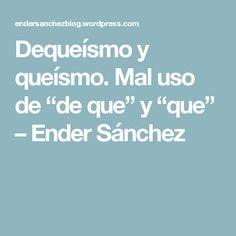 """Dequeísmo y queísmo. Mal uso de """"de que"""" y """"que"""" – Ender Sánchez"""