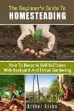 Free Kindle Book -  [Crafts & Hobbies & Home][Free] The Beginner's Guide to Homesteading: How to Become Self-Sufficient with Backyard and Urban Gardening (Prepper's Survival Gardening & Pantry Stockpile) Check more at http://www.free-kindle-books-4u.com/crafts-hobbies-homefree-the-beginners-guide-to-homesteading-how-to-become-self-sufficient-with-backyard-and-urban-gardening-preppers-survival-gardening-pantry-stockpile/