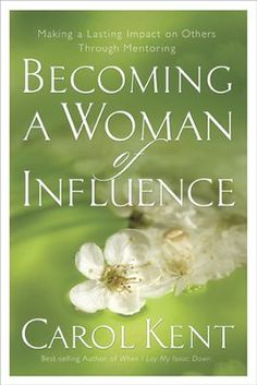 Becoming a Woman of Influence: Making a Lasting Impact on Others    -     By: Carol Kent