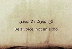 Be a voice, not an echo. Islamic Quotes, Arabic Phrases, Arabic English Quotes, Arabic Love Quotes, Arabic Words, Islamic Teachings, Words Quotes, Me Quotes, Sayings