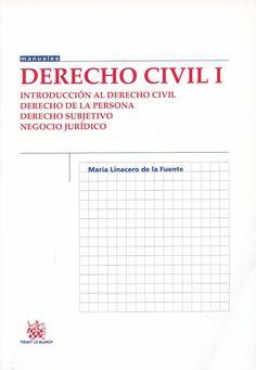 Derecho Civil I : Introducción al derecho civil, derecho de la persona, derecho subjetivo, negocio Jurídico / María Linacero de la Fuente. - Valencia : Tirant lo Blanch, 2013