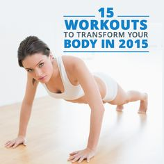 15 Workouts to Transform Your Body in 2015 #totalbodyworkouts #bodytransformation #loseweight